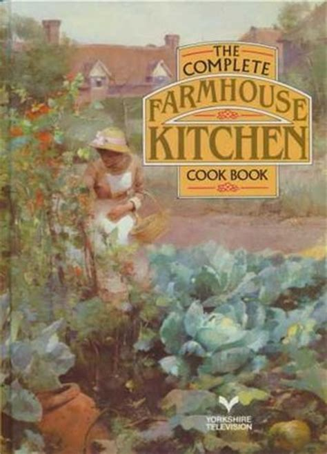 complete farmhouse kitchen cook book  mary watts