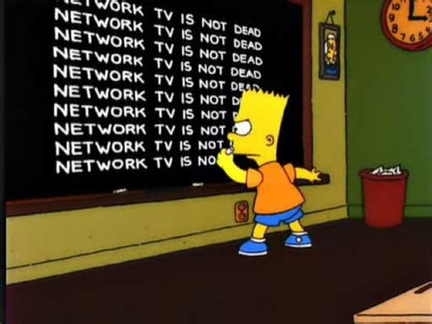 Is Not Dead network tv is not dead 171 bart s blackboard