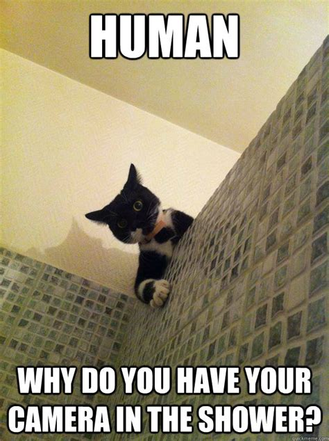 Meme Camera - human why do you have your camera in the shower