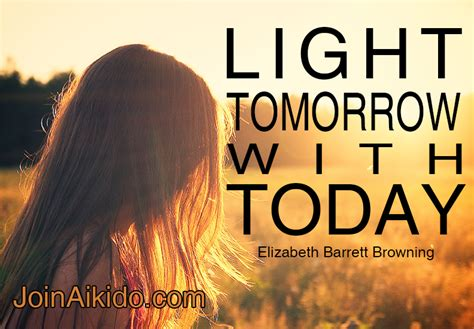 Light Tomorrow With Today Elizabeth Barrett Browning