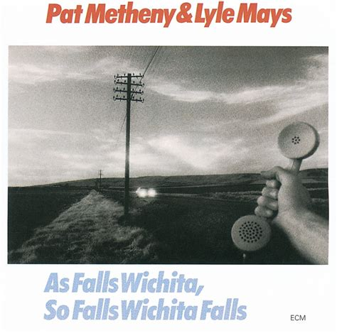 Wichita Falls Records Pat Metheny Lyle Mays As Falls Wichita So Falls Wichita Falls Ecm 1190