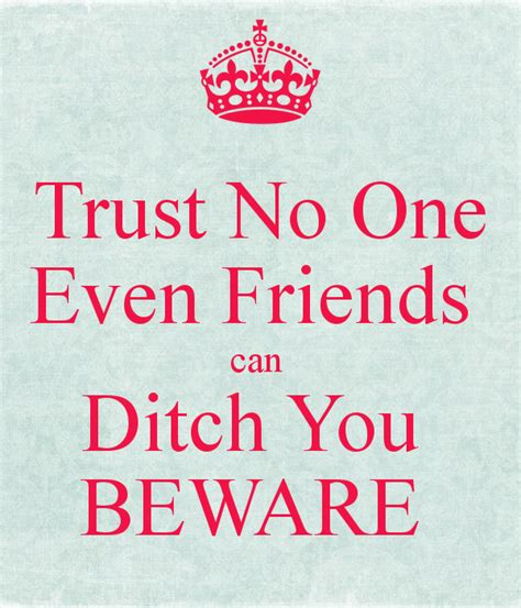 Ditched By Friends by Trust No One Even Friends Can Ditch You Beware Keep Calm