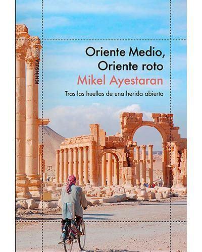 oriente medio oriente roto tras las huellas de una herida abierta 2017 edition open library