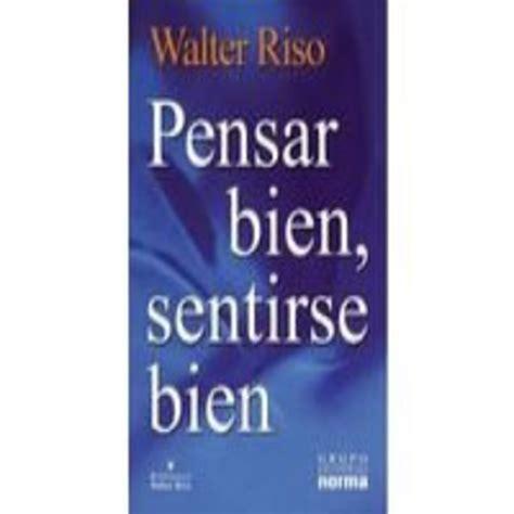 libro pensar bien sentirse bien walter riso pdf gratis descargar libro pensar bien sentirse bien walter riso pdf gratis obras publicadas walter