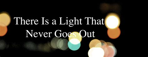 There Is A Light That Never Goes Out Meaning there is a light that never goes out