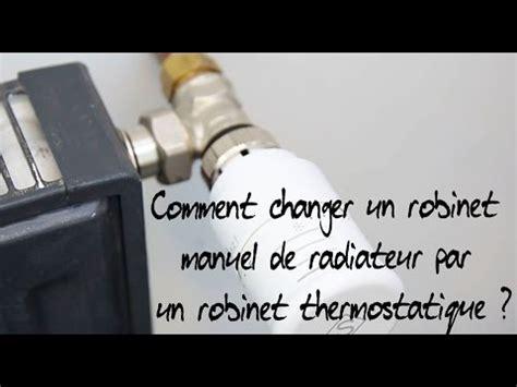 Comment Regler Robinet Thermostatique by Comment Changer Un Robinet Manuel De Radiateur Par Un