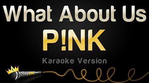 on karaoke version p nk what about us karaoke version