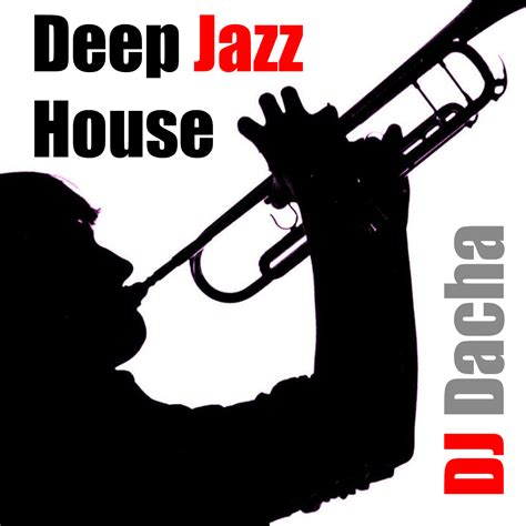 deep jazzy house music dj dacha deep jazz house dl135