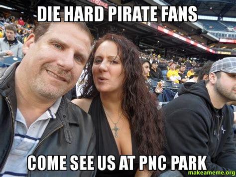 Die Hard Meme - die hard pirate fans come see us at pnc park make a meme