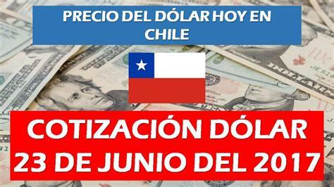 cotizacion dolar hoy precio del d 211 lar hoy en chile 23 de junio youtube
