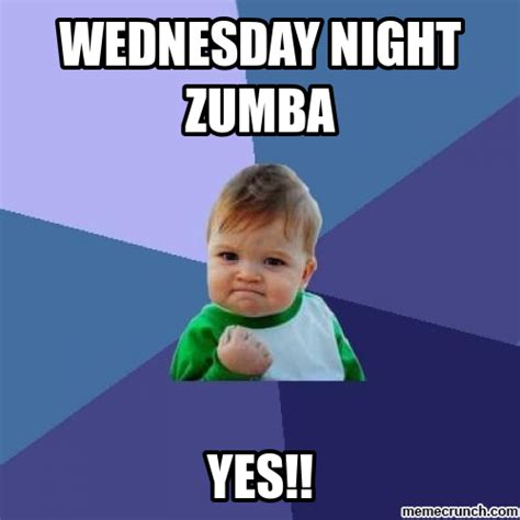 Zumba Memes - wednesday night zumba