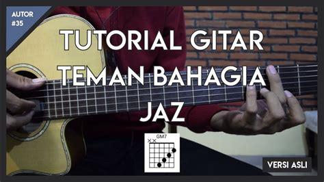 tutorial gitar teman hidup tutorial gitar teman bahagia jaz versi asli youtube