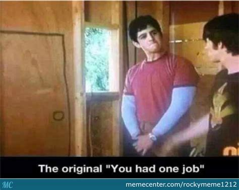 Drake And Josh Memes - the origin of quot you only had one job quot by rockymeme1212