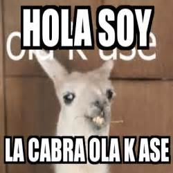 Cabra Meme - meme personalizado hola soy la cabra ola k ase 3443454
