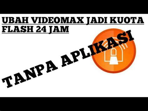 cara mengubah videomax jadi flash cara ubah kuota telkomsel videomax jadi flash tanpa