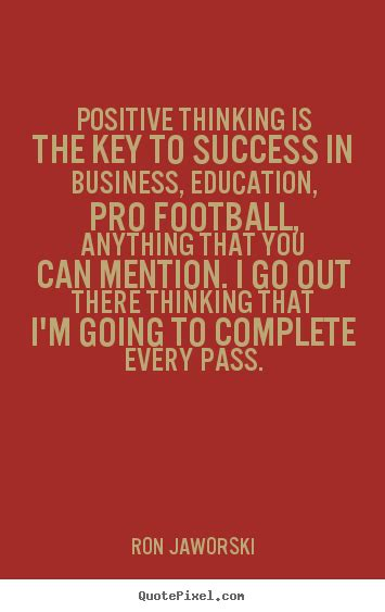Education Is The Key To Success In Essay by Quotes About Inspirational Positive Thinking Is The Key To Success In Business