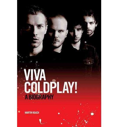 biography of coldplay in english viva coldplay martin roach 9781849385466