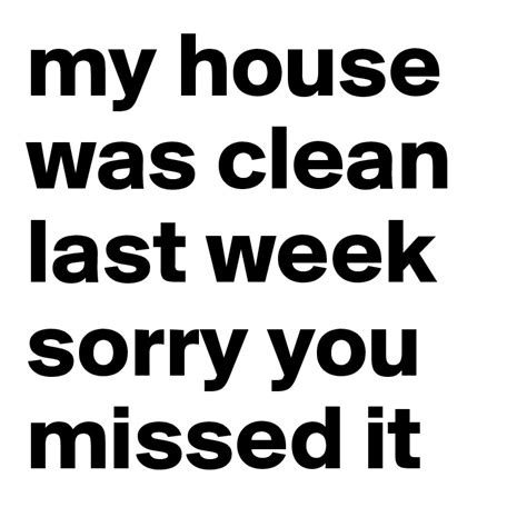 Sorry This Took So Last Week Was A Bu by My House Was Clean Last Week Sorry You Missed It Post By
