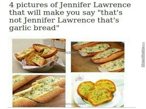 Garlic Bread Meme - that s not jennifer lawrence that s garlic bread by