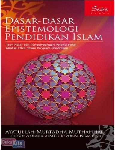 Dasar Dasar Ilmu Pendidikan Buku Pendidikan bukukita dasar dasar epistemologi pendidikan islam