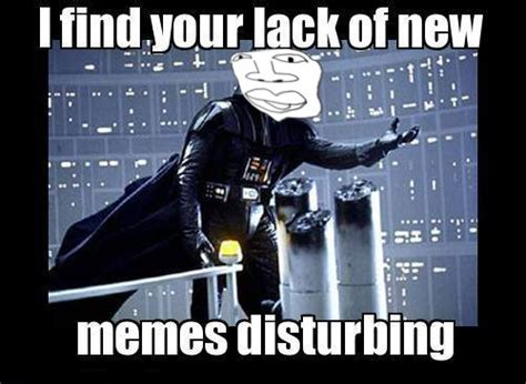 Disturbing Memes - lack of new memes is disturbing new meme face know