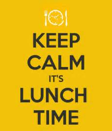 What Time Is Lunch by Keep Calm It S Lunch Time Poster Liana3586 Keep Calm O
