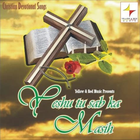 yeshu masih biography in english yeshu tu sabka masih songs download yeshu tu sabka masih