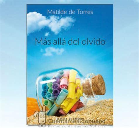 libro mas alla del olvido presentaci 243 n del nuevo libro de matilde de torres villagr 225 m 225 s all 225 del olvido cuentamealgobueno