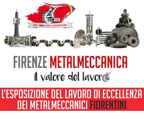 nazionale lavoro firenze fiom cgil nazionale firenze metalmeccanica il valore