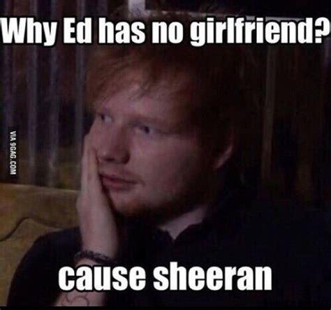 Ed Meme - ed sheeran funny girlfriend joke image 3482539 by