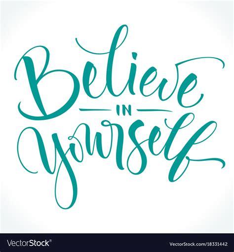 Believe Yourself believe in yourself inspirational phrase vector image