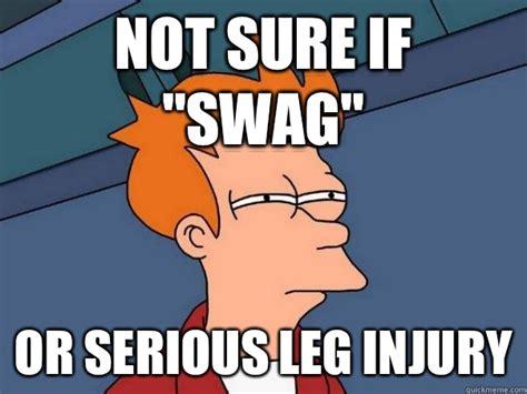 Injury Meme - not sure if quot swag quot or serious leg injury futurama fry