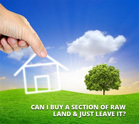 mortgage to buy land and build house can i buy a section of raw land and just leave it