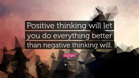Zig Ziglar Thank You Letter Zig Ziglar Quote Positive Thinking Will Let You Do Everything Better Than Negative Thinking