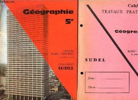 histoire gographie 5e programme 2091717363 geographie 5e en 2 volumes livre cahier de travaux pratiques vincent marc taguel pierre