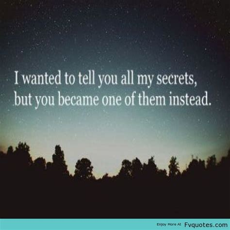 my secret quotes i wanted to tell you all my secrets but you became one of