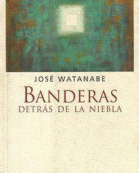 banderas en la niebla jos 233 watanabe poeta nikkei peruano 1945 2007
