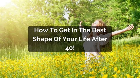 Get In Shape For Start Juicing by How I Got In The Best Shape Of My After 40 Revealed