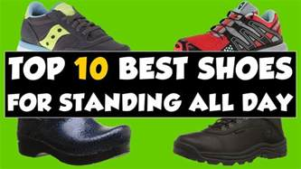 best shoes for best shoes for standing all day on your 2018