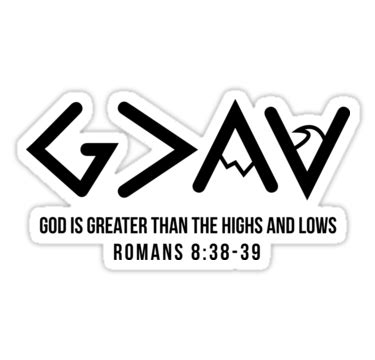 God Is Greater Than The Highs And Lows Sticker quot god is greater than the highs and lows romans 8 38 39