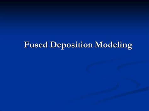 Fused Deposition Modeling