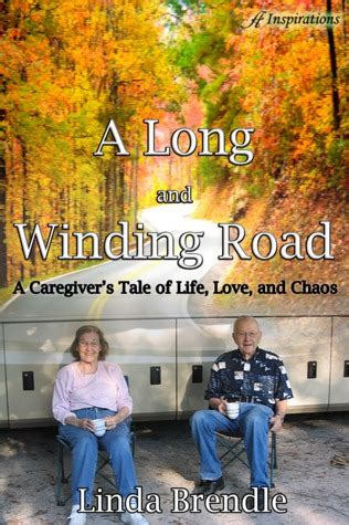 a and winding road a caregiver s tale of and chaos books a and winding road a caregiver s tale of