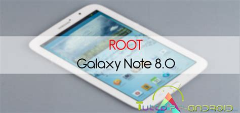 tutorial root note 8 root galaxy note 8 0 wi fi tuttoapp android