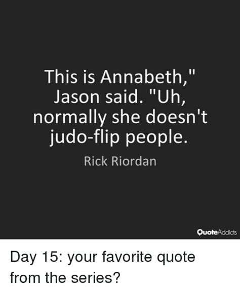 Who Doesnt To Flip Out by This Is Annabeth Jason Said Uh Normally She Doesn T Judo
