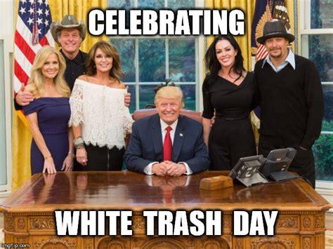 White Trash Meme - alt president imgflip