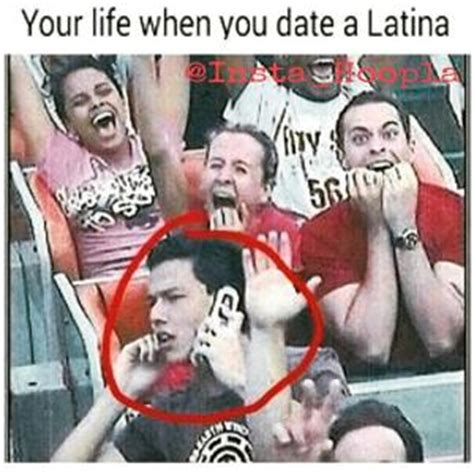 Dating A Latina Meme - your life when you date a latina