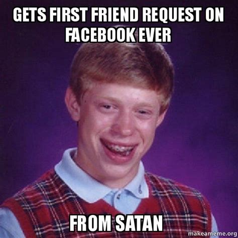 Friend Request Meme - gets first friend request on facebook ever from satan