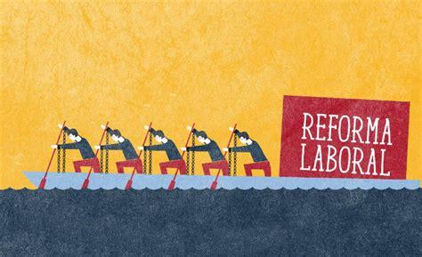 191 qu 233 es reforma laboral su definici 243 n concepto y