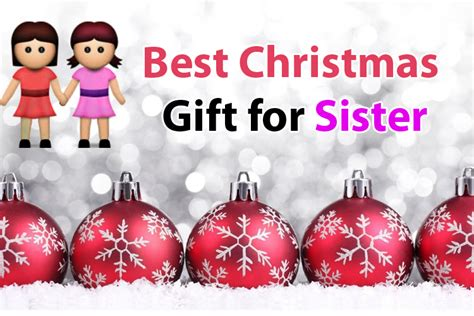 best gifts for christmas 10 best christmas gift for sister 2017 uk buy unique