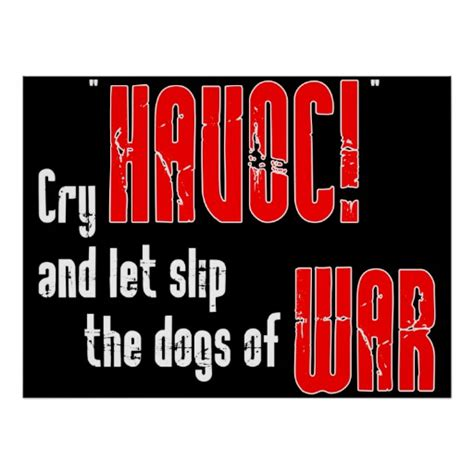 cry havoc and let slip the dogs of war cry quot havoc quot and let slip the dogs of war print zazzle
